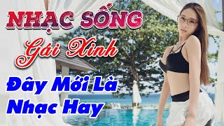 nhac-song-remix-gai-xinh-lk-nhac-song-tru-tinh-remix-day-moi-la-nhac-hay