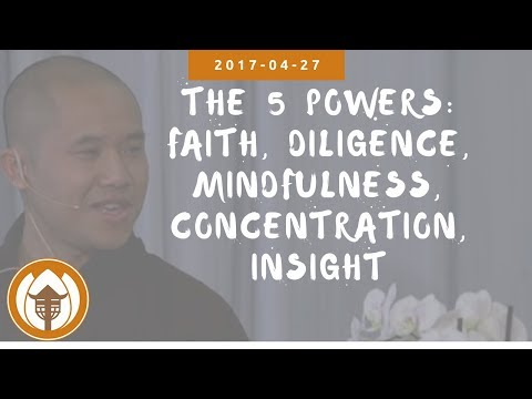 The Five Powers: Faith, Diligence, Mindfulness, Concentration, Insight Br. Pháp Hữu 2017.04.27