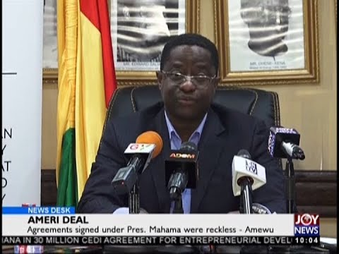 Ameri Deal Agreements Signed Under Ex-Pres. Mahama Were Reckless (20-9-18)