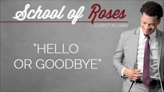 "✪ Christon Gray | ""Hello or Goodbye"" [School of Roses] @christongray ✪"