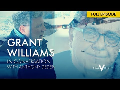 Anthony Deden | Grant Williams  | Real Vision™