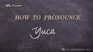 How to Pronounce Yuca  |  Yuca Pronunciation