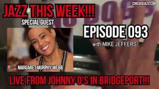 CHICAGO JAZZ THIS WEEK!!! EPISODE 093 with Margaret Murphy-Webb