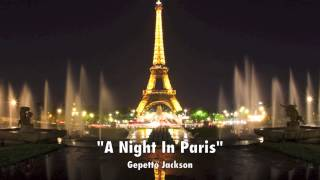 """Hit Single Gepetto Jackson- A Night in Paris """"French Kiss"""""""