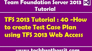 TFS 2013 Tutorial : 40 -How to create Test Case Plan using TFS 2013 Web Access
