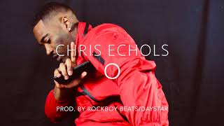 Chris Echols - O (Prod. By RockBoy Beats/Daystar)