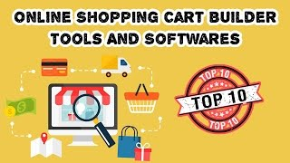 Top 10 Best Online Shopping Cart Builder Tools And Softwares 2017