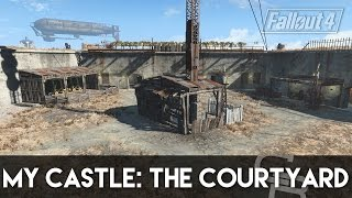 Fallout 4 - My Castle: The Courtyard (How To Build My Castle Part 3)
