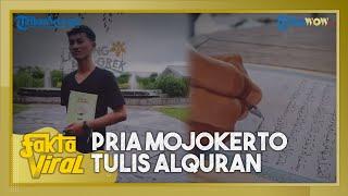 Fakta Viral: Video TikTok Pria Asal Mojokerto Tulis Alquran, Berniat Berikan untuk Jodohnya Kelak