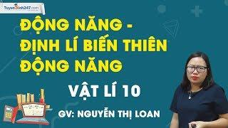 Động năng – Định lí biến thiên động năng – Vật Lí 10 – Cô Nguyễn Thị Loan