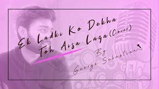 Ek Ladki Ko Dekha Toh Aisa Laga Cover | George Sebastian | Rochak Kohli | Darshan Raval