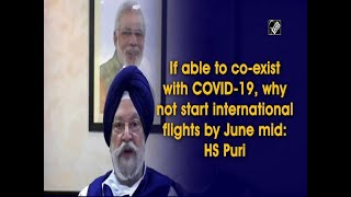If able to co-exist with COVID-19, why not start international flights by June mid: HS Puri