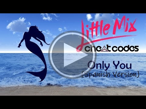 Only You (Spanish Version) Cheat Codes & Little Mix