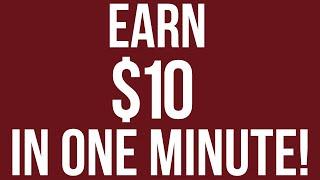 Earn $10 Dollars In 1 Minute - BEST Ways To Make Money Online 2019!