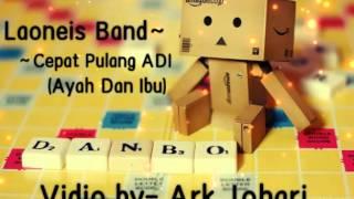 Laoneis Band- Cepat Pulang Adi Lirik Danbo