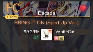 [8.44⭐] WhiteCat | Giga - BRING IT ON (Sped Up Ver.) [Decade] +HDHR 99.29% {#1 💖 FC} - osu!