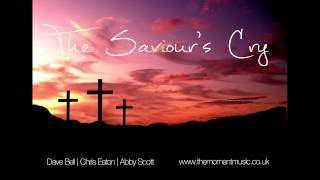 The Saviour's Cry - Dave Bell, Chris Eaton & Abby Scott