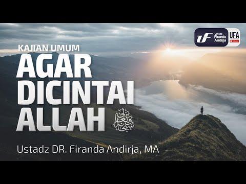 Agar Dicintai Allah Subhana Wa Ta'ala – Ustadz Dr. Firanda Andirja, M.A.