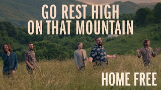 Home Free Go Rest High On That Mountain