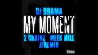 DJ Drama - My Moment ft. 2 Chainz, Meek Mill & Jeremih *Lyrics*