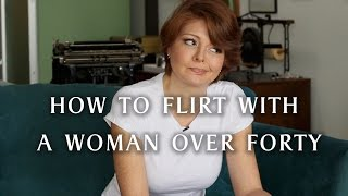 Tips for Dicks - How to Flirt with a Woman Over Forty