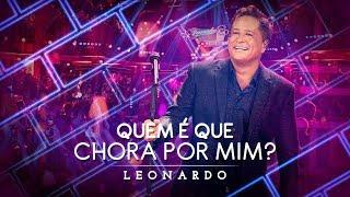 Quem é Que Chora Por Mim? | DVD Leonardo - Canto,Bebo e Choro