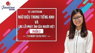 [LiveStream] Ngữ điệu trong Tiếng Anh và Các lỗi phát âm của người Việt – Phần 2