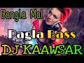 Bangla Mal || Pagla Bass || DJ Kawsar