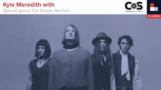Kyle Meredith With... The Dandy Warhols