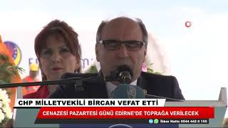 CHP milletvekili Bircan vefat etti