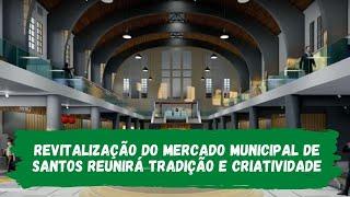 Revitalização do Mercado Municipal de Santos reunirá tradição e criatividade