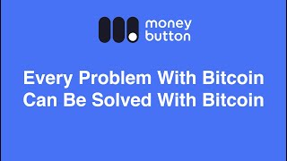 Every Problem With Bitcoin Can Be Solved With Bitcoin