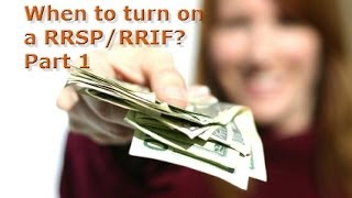 When to draw on RRSP/RRIF - Part 1