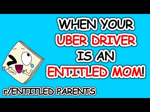r/Entitledparents When Your Uber Driver Is An Entitled