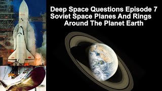 Deep Space Questions Episode 7 - Rings Around Earth, Zero G Swimming and Soviet Space Planes