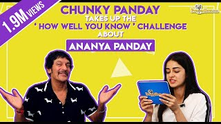Chunky Panday takes up the 'How well you know' challenge about Ananya Panday