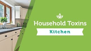 Household Toxins Series - Episode I: Toxins in the Kitchen