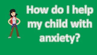 How do I help my child with anxiety ? | Health FAQ Channel