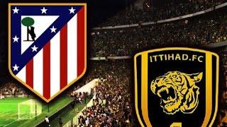 ملخص مباراة الاتحاد ضد اتلتيكو مدريد في احتفالية العميد بعامه الـ90