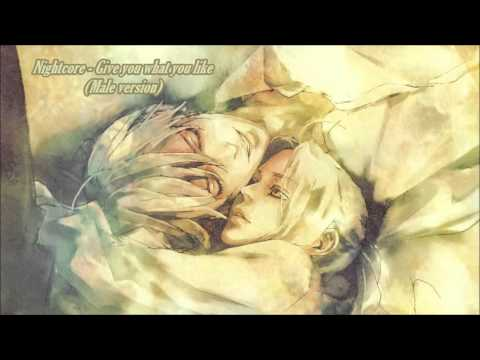 Nightcore - Give You What You Like (Male Version)