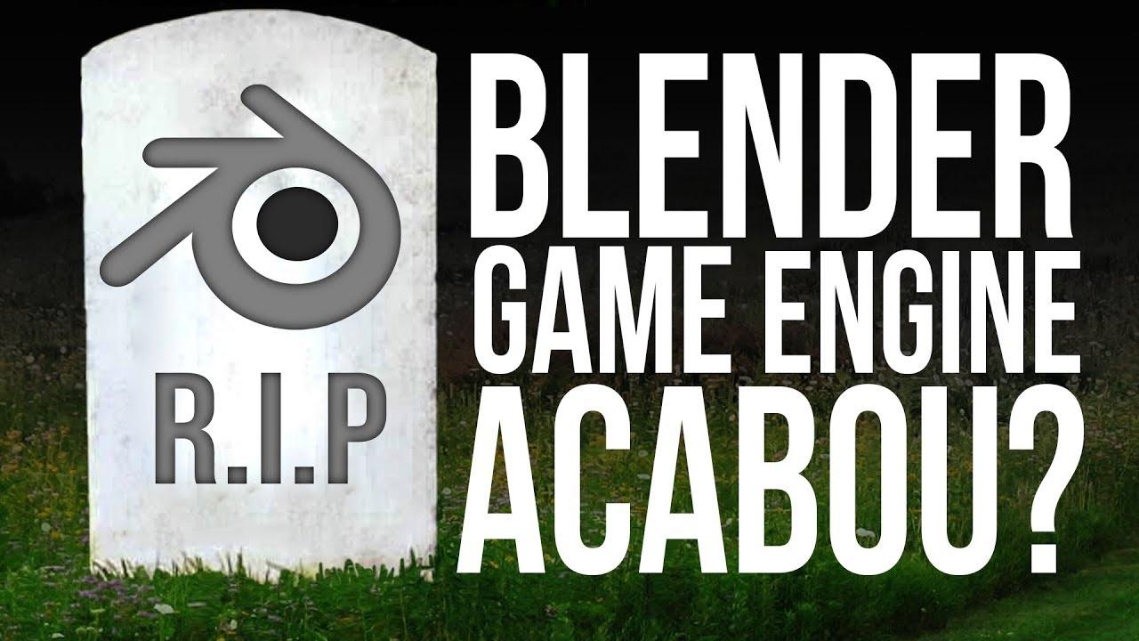 BLENDER GAME ENGINE ACABOU - AGORA É OFICIAL! (Saiba o que vem agora)