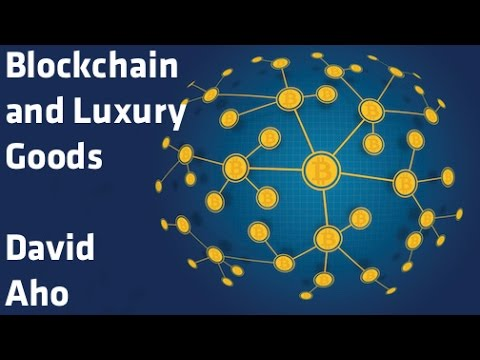 """Blockchain and Luxury Goods"" – David Aho"