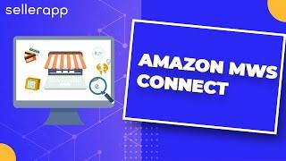 Amazon Marketplace Web Service (MWS) Connect Tutorial - SellerApp