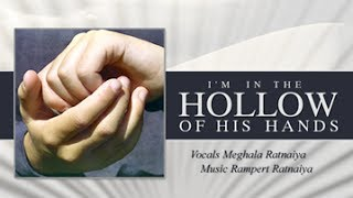 I'm in the hollow of His hands