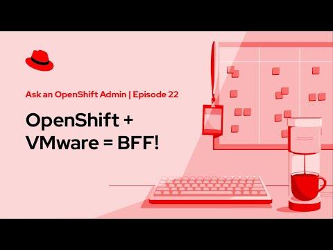 Ask an OpenShift Admin Office Hour - OpenShift + VMware = BFF!