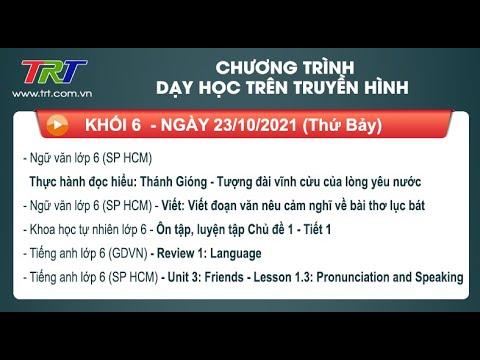 Lớp 6: Ngữ Văn (2 tiết); KHTN; Tiếng Anh (2 tiết)./ - Dạy học trên truyền hình HueTV ngày 23/10/2021