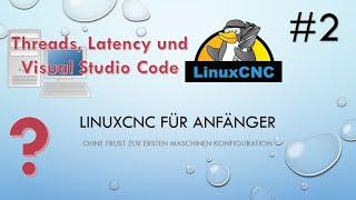 #2 LinuxCNC 4 beginners - Threads, Latency und Visual Studio Code