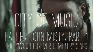 "Father John Misty Performs ""Hollywood Forever Cemetery Sings"" - Part 1 of 2 - City of Music"