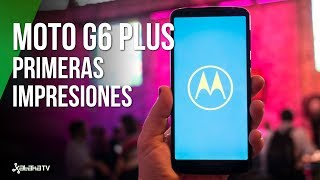 Moto G6 Plus, primeras impresiones: un PLUS DE RENDIMIENTO