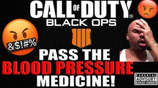 PASS THE BLOOD PRESSURE MEDICINE...BLACK OPS 4 RAGE 🤬